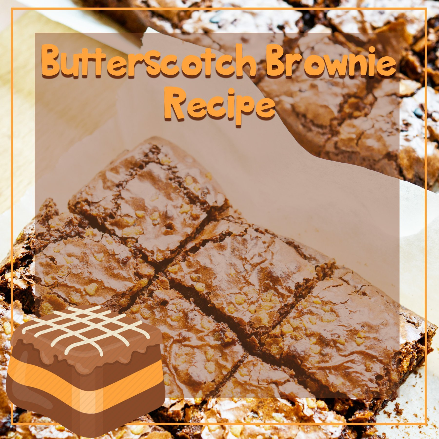 Butterscotch Brownie Day May 9th!