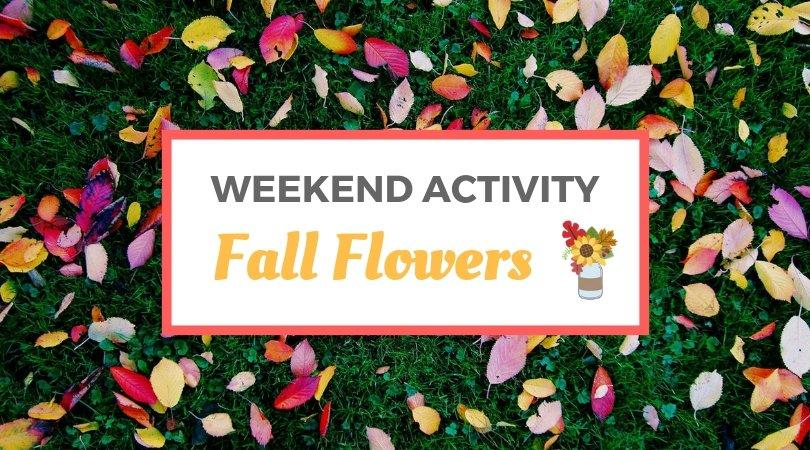 Weekend Activity: Fall Flowers